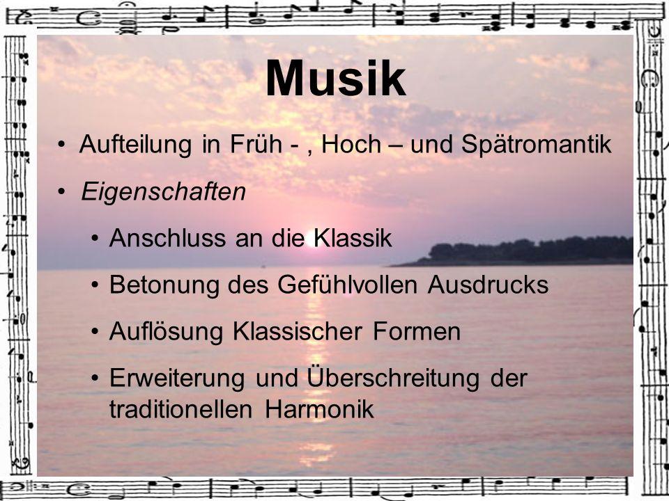 Musik Aufteilung in Früh -, Hoch – und Spätromantik Eigenschaften Anschluss an die Klassik Betonung des Gefühlvollen Ausdrucks Auflösung Klassischer F