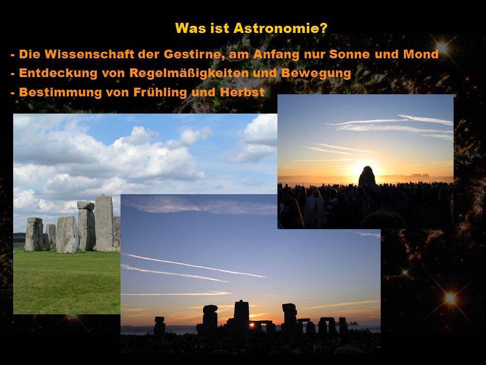 Was ist Astronomie? - Die Wissenschaft der Gestirne, am Anfang nur Sonne und Mond - Bestimmung von Frühling und Herbst - Entdeckung von Regelmäßigkeit