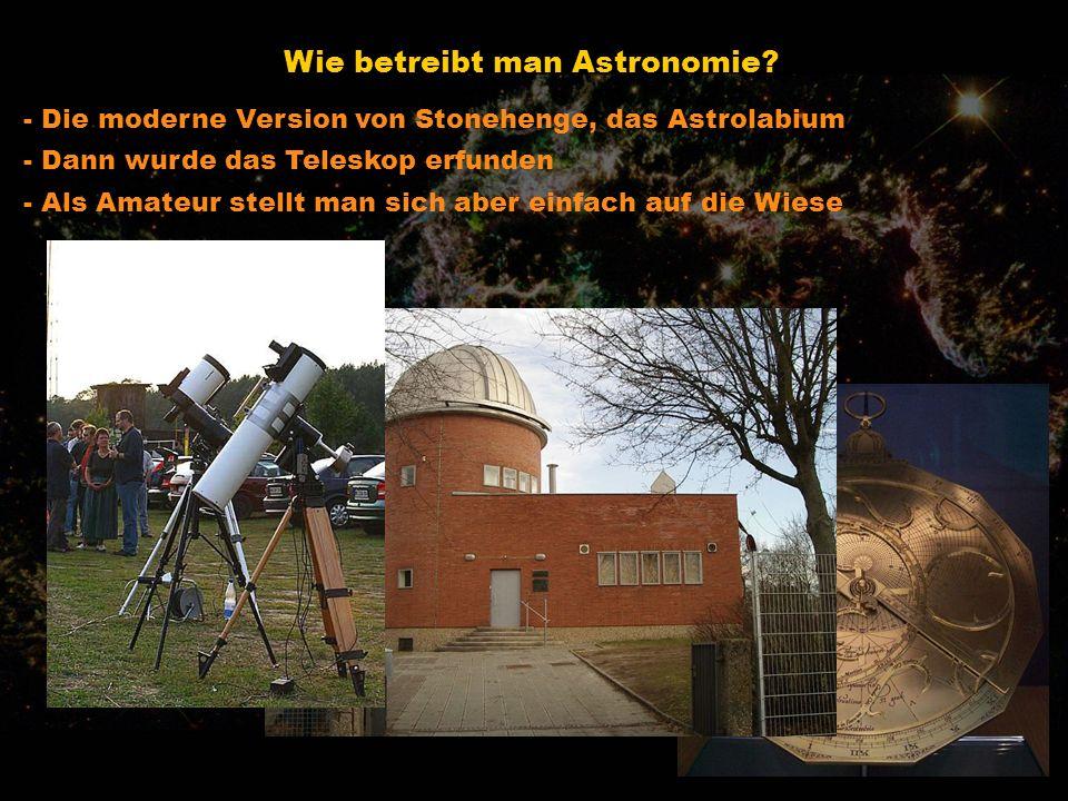Wie betreibt man Astronomie? - Die moderne Version von Stonehenge, das Astrolabium - Dann wurde das Teleskop erfunden - Als Amateur stellt man sich ab