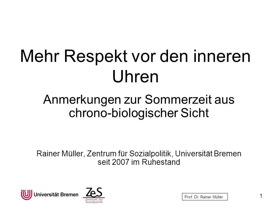 Prof. Dr. Rainer Müller Mehr Respekt vor den inneren Uhren Anmerkungen zur Sommerzeit aus chrono-biologischer Sicht Rainer Müller, Zentrum für Sozialp
