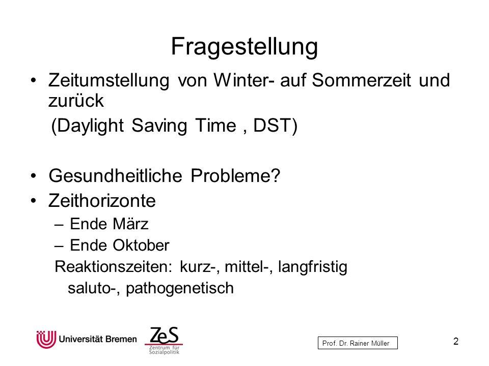 Prof. Dr. Rainer Müller Fragestellung Zeitumstellung von Winter- auf Sommerzeit und zurück (Daylight Saving Time, DST) Gesundheitliche Probleme? Zeith
