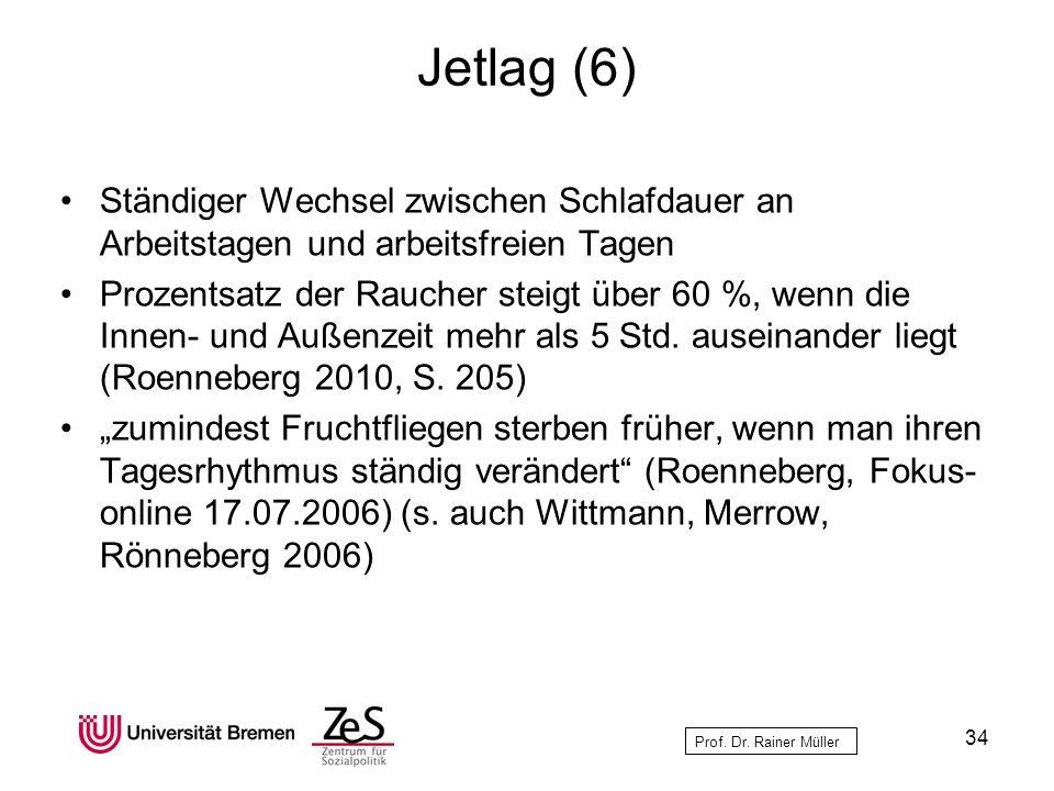 Prof. Dr. Rainer Müller Jetlag (6) Ständiger Wechsel zwischen Schlafdauer an Arbeitstagen und arbeitsfreien Tagen Prozentsatz der Raucher steigt über