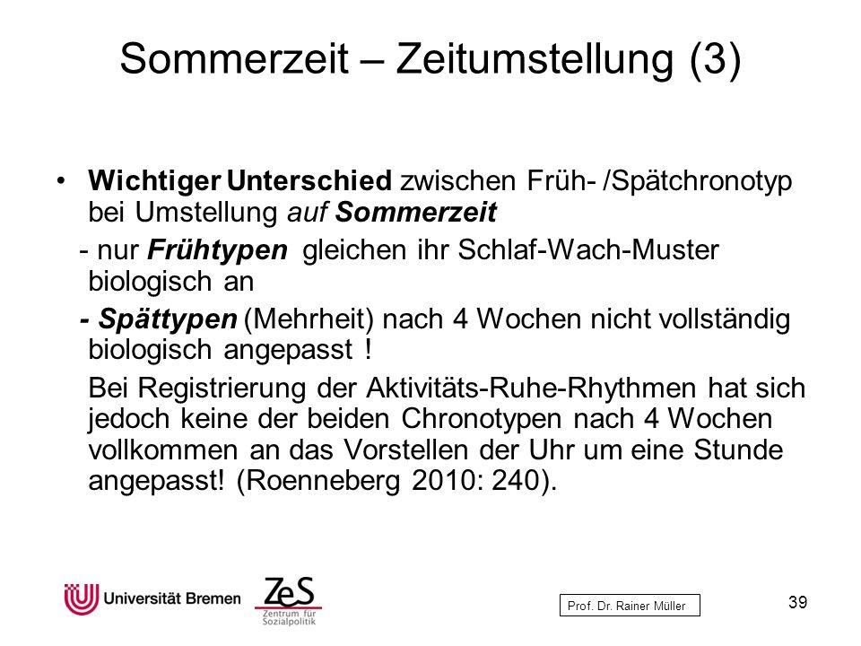 Prof. Dr. Rainer Müller Sommerzeit – Zeitumstellung (3) Wichtiger Unterschied zwischen Früh- /Spätchronotyp bei Umstellung auf Sommerzeit - nur Frühty