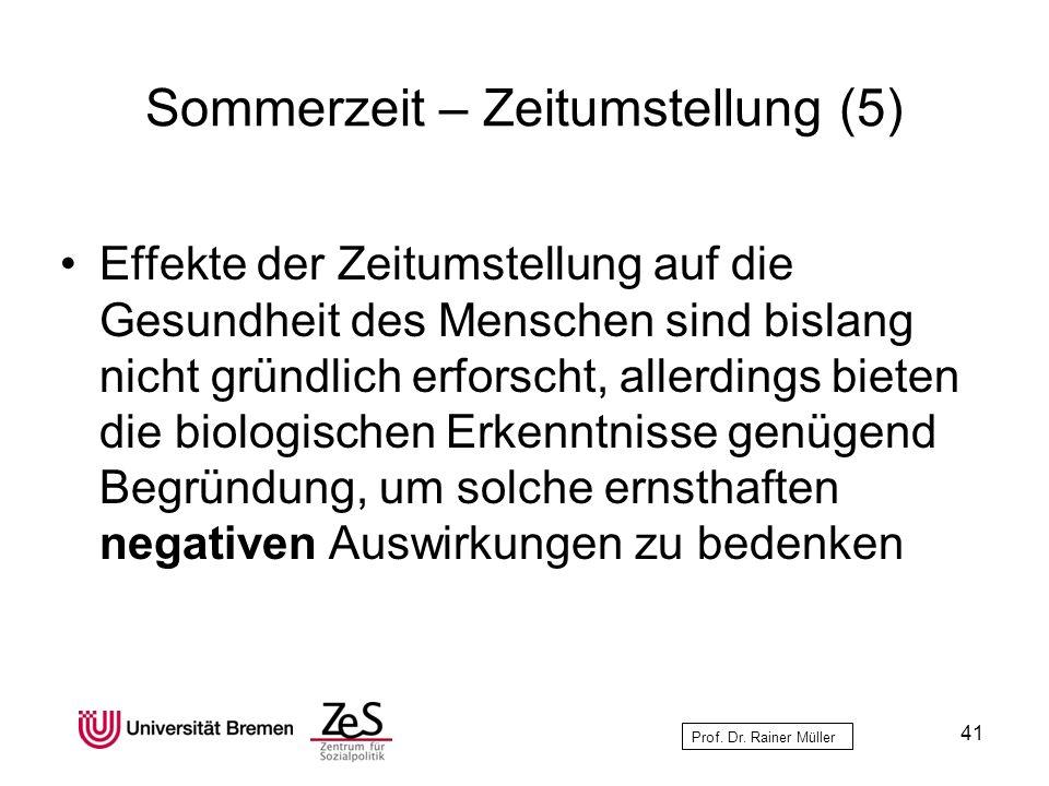 Prof. Dr. Rainer Müller Sommerzeit – Zeitumstellung (5) Effekte der Zeitumstellung auf die Gesundheit des Menschen sind bislang nicht gründlich erfors