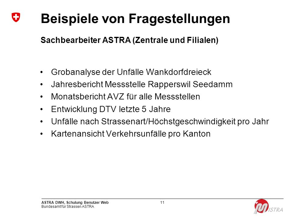Bundesamt für Strassen ASTRA ASTRA DWH, Schulung Benutzer Web11 Sachbearbeiter ASTRA (Zentrale und Filialen) Grobanalyse der Unfälle Wankdorfdreieck J
