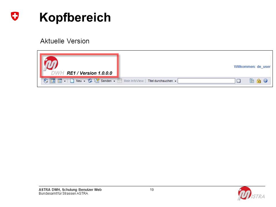 Bundesamt für Strassen ASTRA ASTRA DWH, Schulung Benutzer Web19 Kopfbereich Aktuelle Version