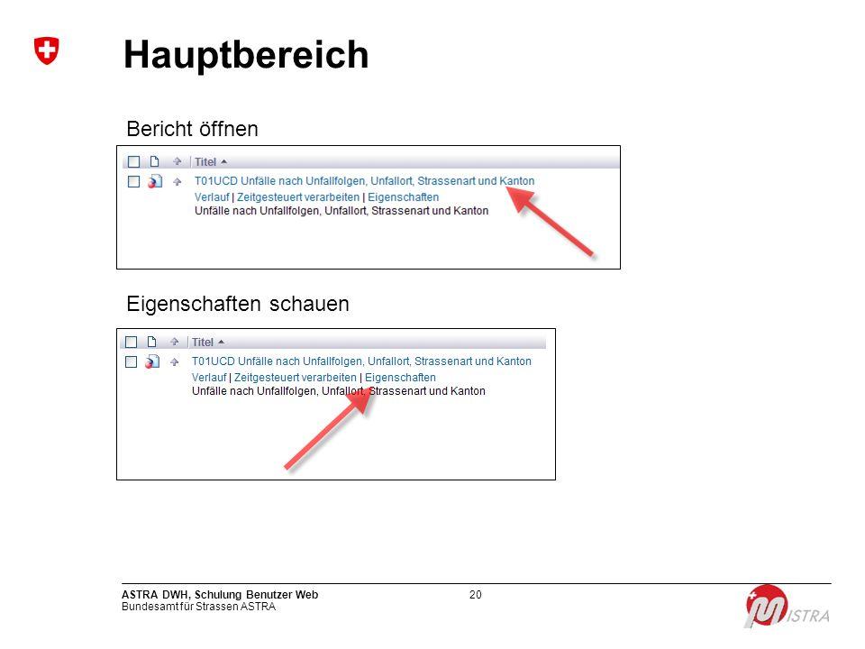 Bundesamt für Strassen ASTRA ASTRA DWH, Schulung Benutzer Web20 Hauptbereich Bericht öffnen Eigenschaften schauen