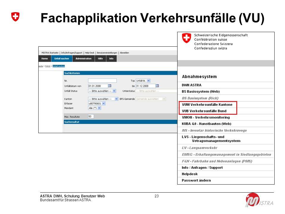 Bundesamt für Strassen ASTRA ASTRA DWH, Schulung Benutzer Web23 Fachapplikation Verkehrsunfälle (VU)