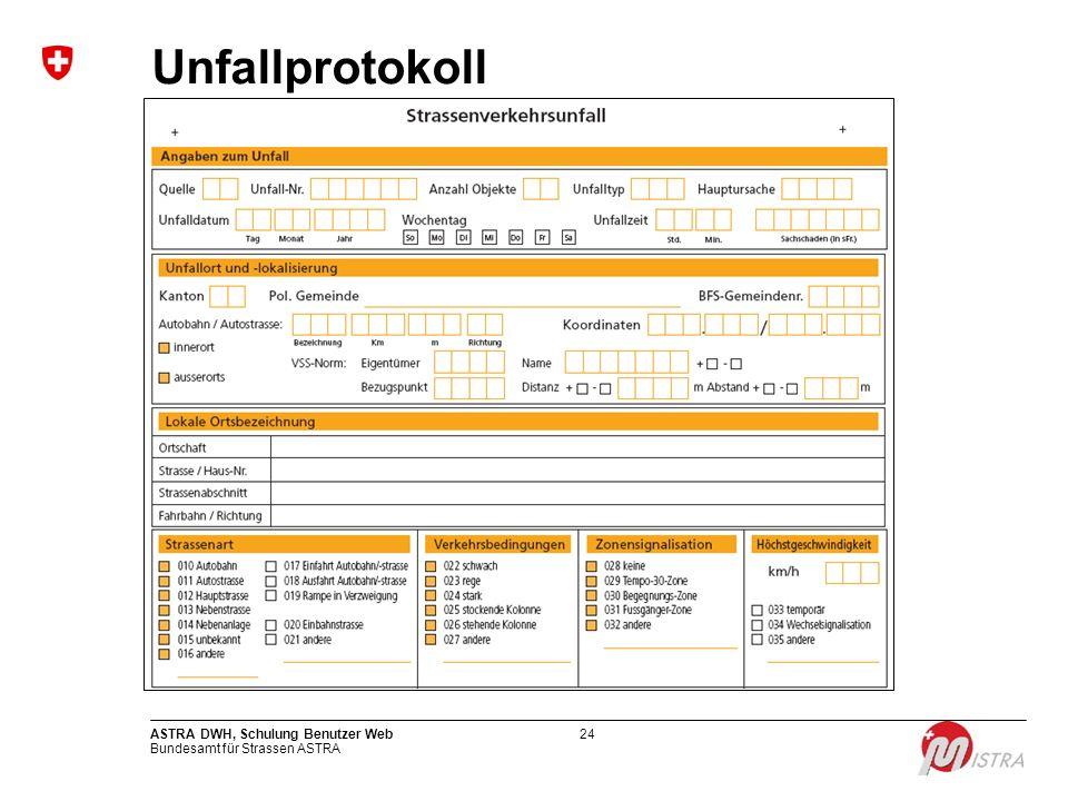 Bundesamt für Strassen ASTRA ASTRA DWH, Schulung Benutzer Web24 Unfallprotokoll