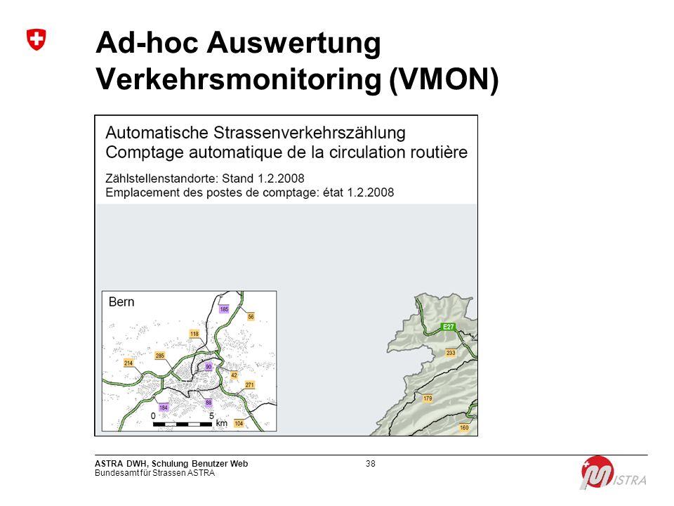 Bundesamt für Strassen ASTRA ASTRA DWH, Schulung Benutzer Web38 Ad-hoc Auswertung Verkehrsmonitoring (VMON)