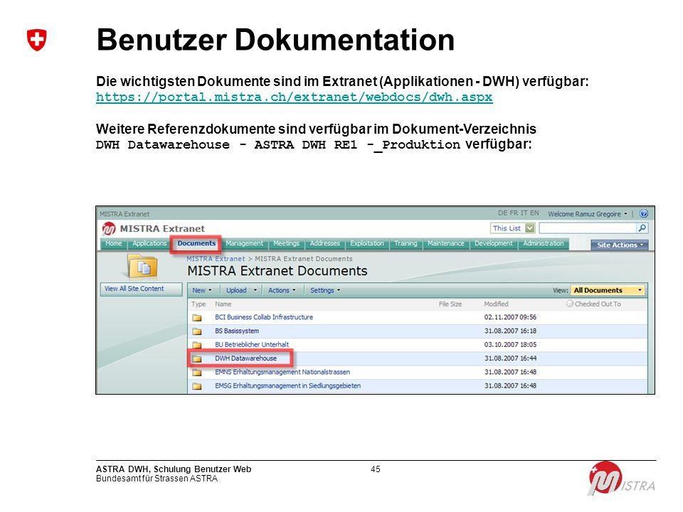 Bundesamt für Strassen ASTRA ASTRA DWH, Schulung Benutzer Web45 Benutzer Dokumentation Die wichtigsten Dokumente sind im Extranet (Applikationen - DWH