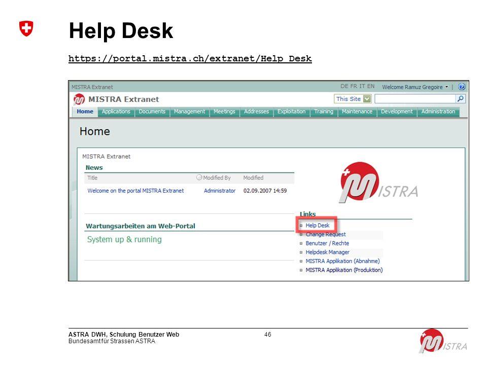 Bundesamt für Strassen ASTRA ASTRA DWH, Schulung Benutzer Web46 Help Desk https://portal.mistra.ch/extranet/Help Desk