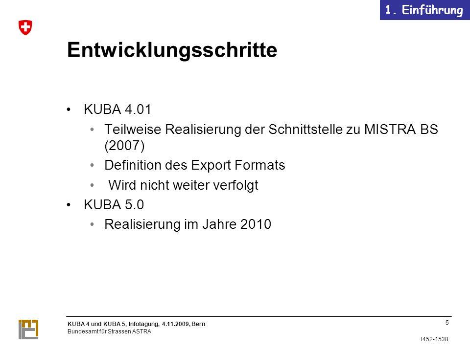 KUBA 4 und KUBA 5, Infotagung, 4.11.2009, Bern Bundesamt für Strassen ASTRA I452-1538 1.