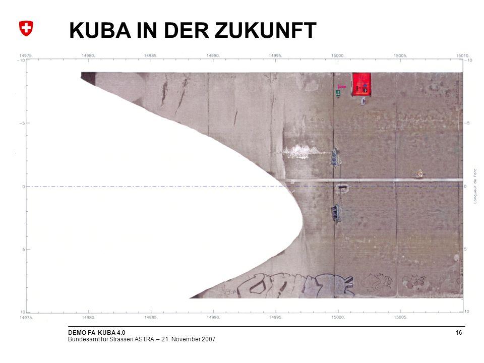 Bundesamt für Strassen ASTRA – 21. November 2007 DEMO FA KUBA 4.016 KUBA IN DER ZUKUNFT
