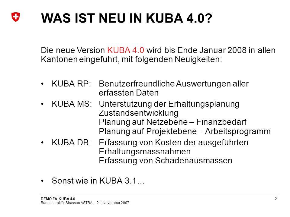 Bundesamt für Strassen ASTRA – 21. November 2007 DEMO FA KUBA 4.02 WAS IST NEU IN KUBA 4.0? KUBA RP:Benutzerfreundliche Auswertungen aller erfassten D