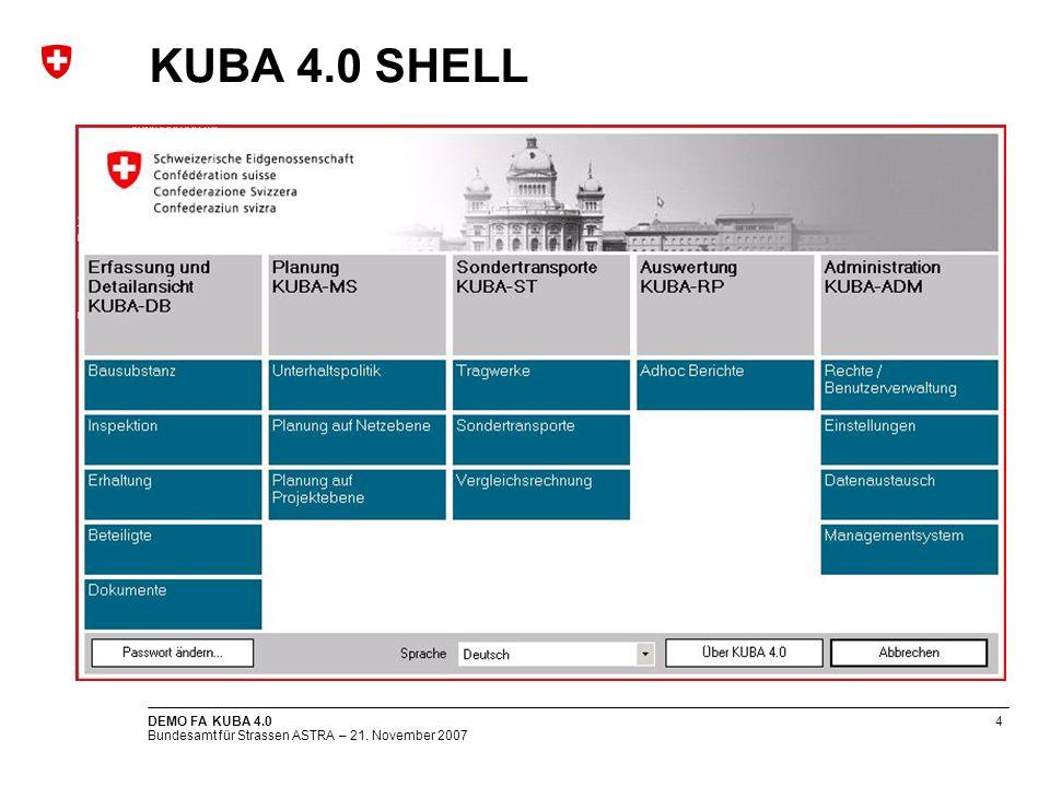 Bundesamt für Strassen ASTRA – 21. November 2007 DEMO FA KUBA 4.04 KUBA 4.0 SHELL