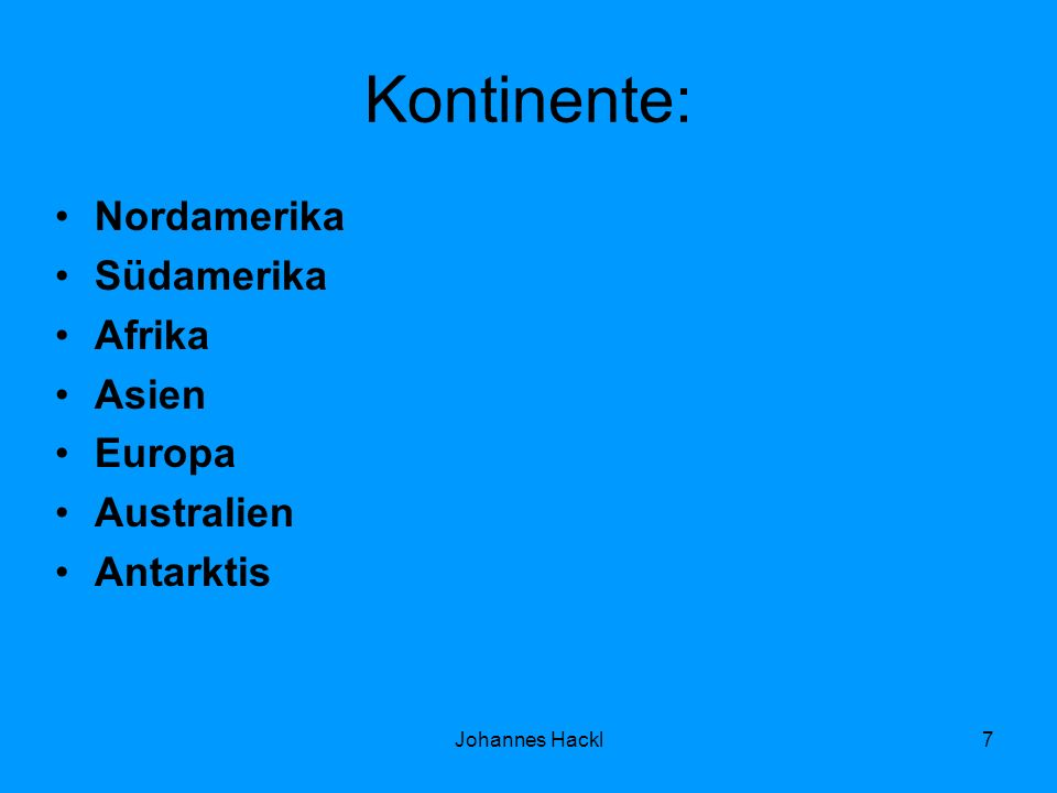 Kontinente: Nordamerika Südamerika Afrika Asien Europa Australien Antarktis 7Johannes Hackl