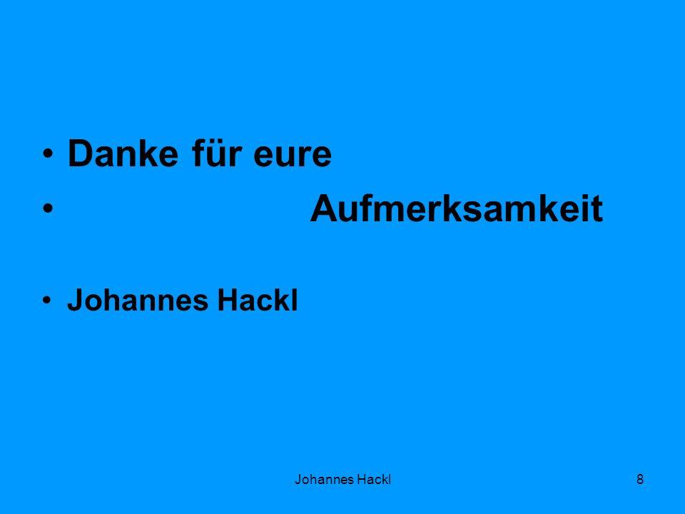 Danke für eure Aufmerksamkeit Johannes Hackl 8
