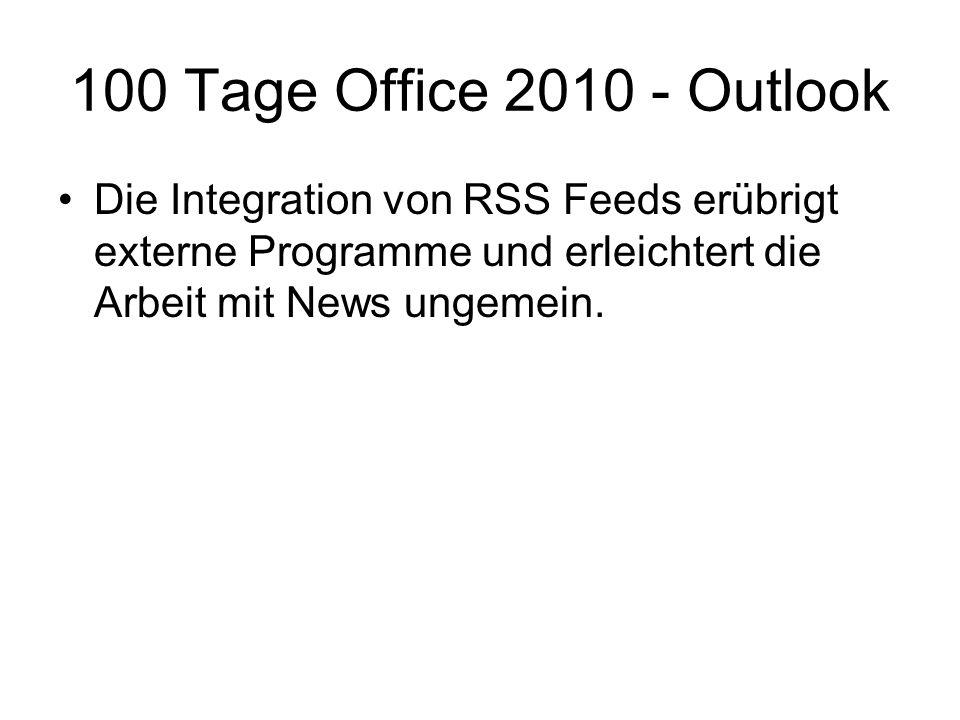 100 Tage Office 2010 - Outlook Die Integration von RSS Feeds erübrigt externe Programme und erleichtert die Arbeit mit News ungemein.