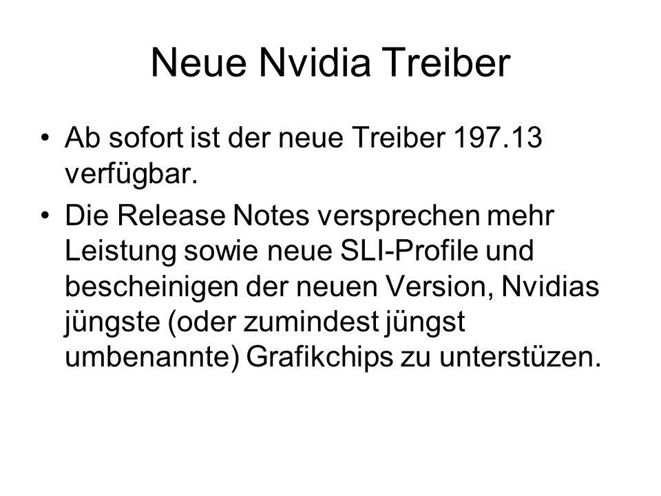 Neue Nvidia Treiber Ab sofort ist der neue Treiber 197.13 verfügbar.