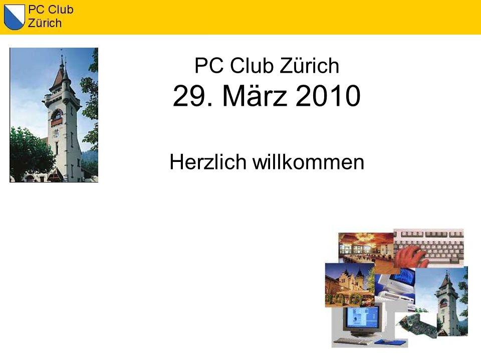 PC Club Zürich 29. März 2010 Herzlich willkommen