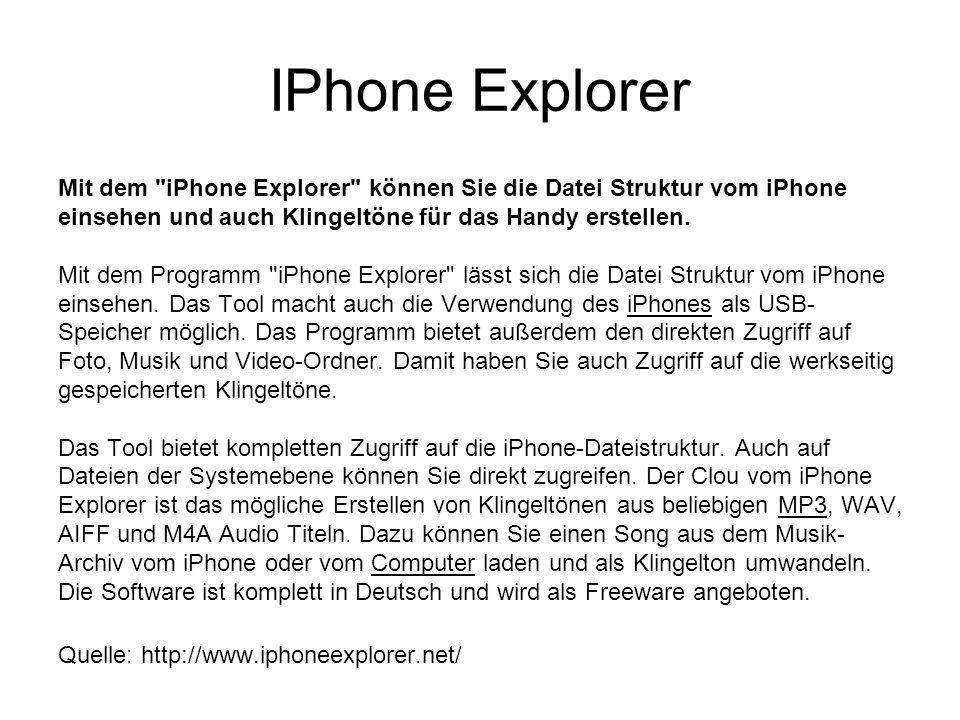 IPhone Explorer Mit dem iPhone Explorer können Sie die Datei Struktur vom iPhone einsehen und auch Klingeltöne für das Handy erstellen.