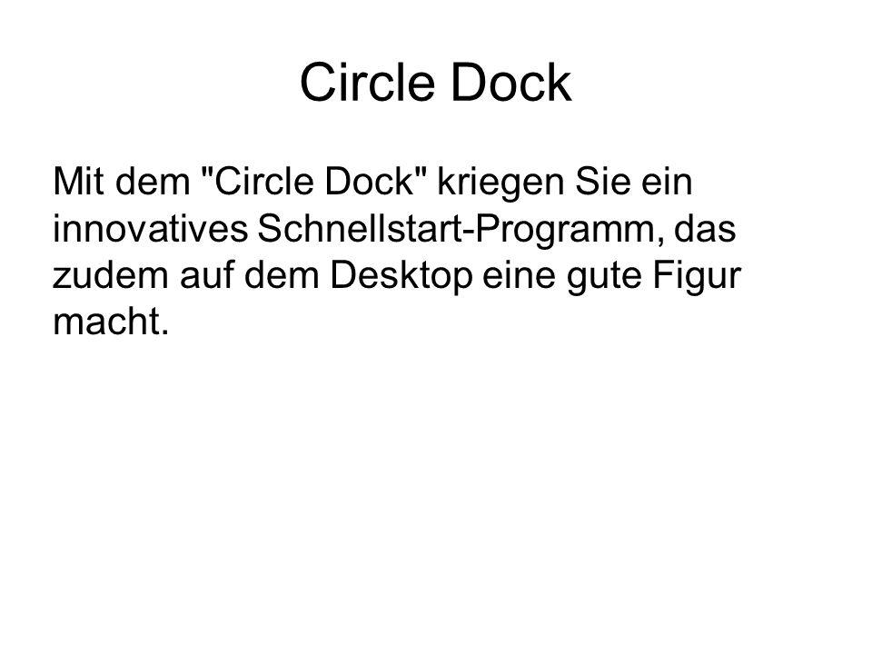 Circle Dock Mit dem Circle Dock kriegen Sie ein innovatives Schnellstart-Programm, das zudem auf dem Desktop eine gute Figur macht.