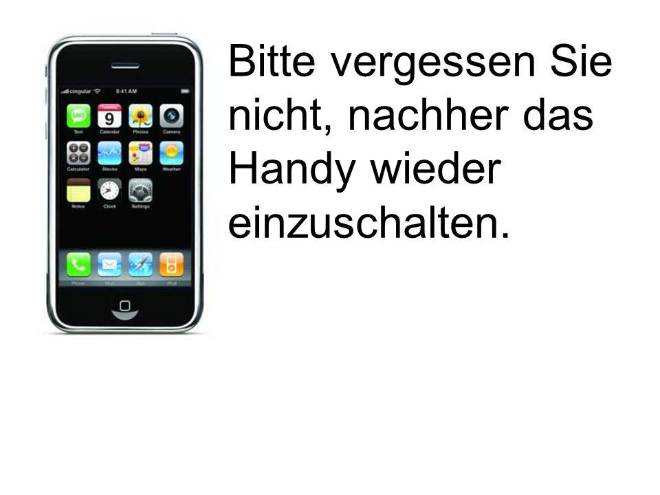 Bitte vergessen Sie nicht, nachher das Handy wieder einzuschalten.