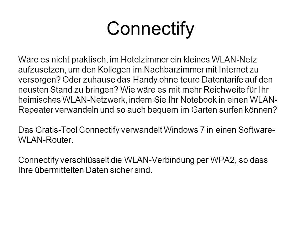Connectify Wäre es nicht praktisch, im Hotelzimmer ein kleines WLAN-Netz aufzusetzen, um den Kollegen im Nachbarzimmer mit Internet zu versorgen.