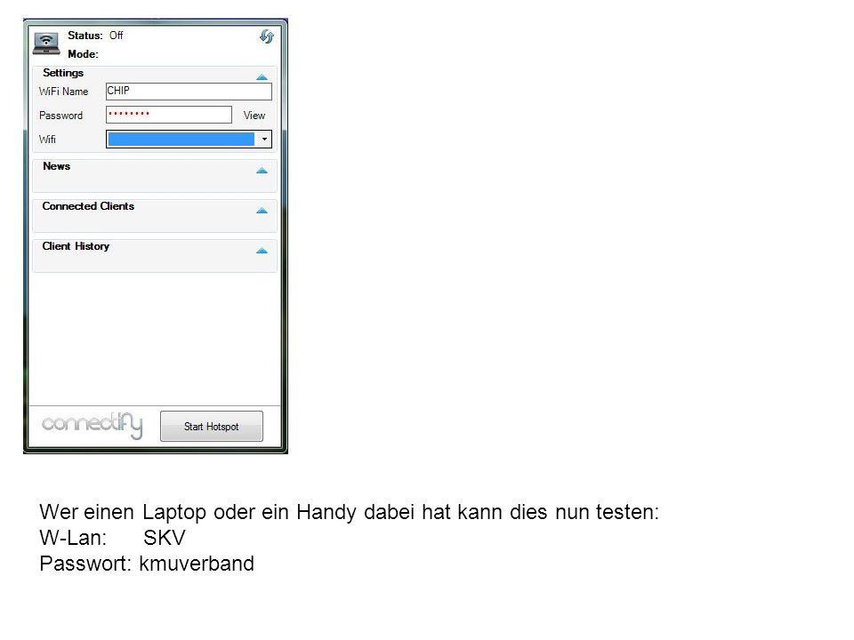 Wer einen Laptop oder ein Handy dabei hat kann dies nun testen: W-Lan: SKV Passwort: kmuverband