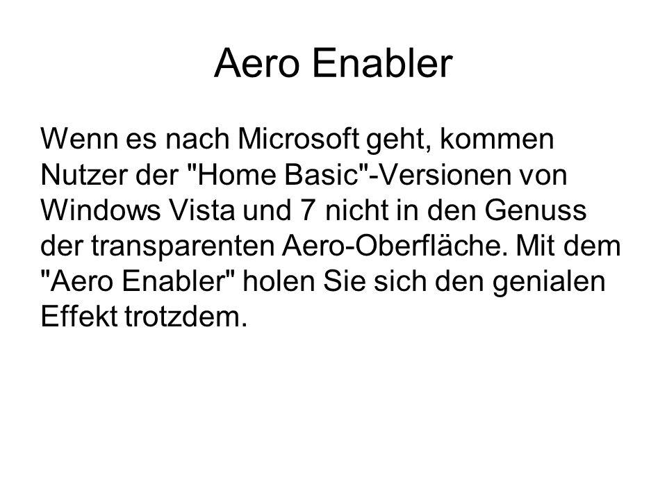 Aero Enabler Wenn es nach Microsoft geht, kommen Nutzer der Home Basic -Versionen von Windows Vista und 7 nicht in den Genuss der transparenten Aero-Oberfläche.