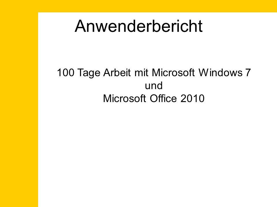 Anwenderbericht 100 Tage Arbeit mit Microsoft Windows 7 und Microsoft Office 2010