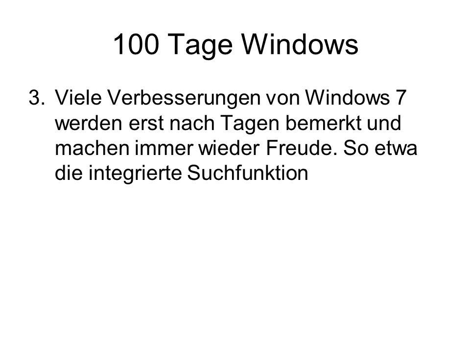 100 Tage Windows 3.Viele Verbesserungen von Windows 7 werden erst nach Tagen bemerkt und machen immer wieder Freude.