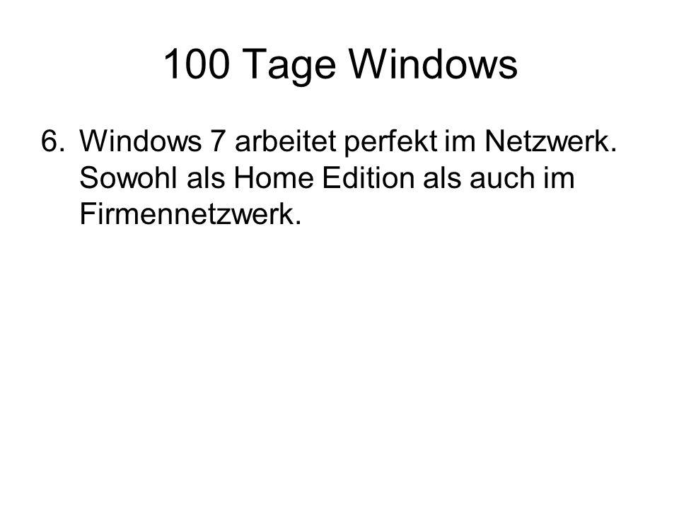 100 Tage Windows 6.Windows 7 arbeitet perfekt im Netzwerk.