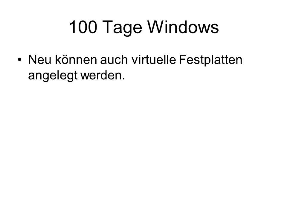 100 Tage Windows Neu können auch virtuelle Festplatten angelegt werden.