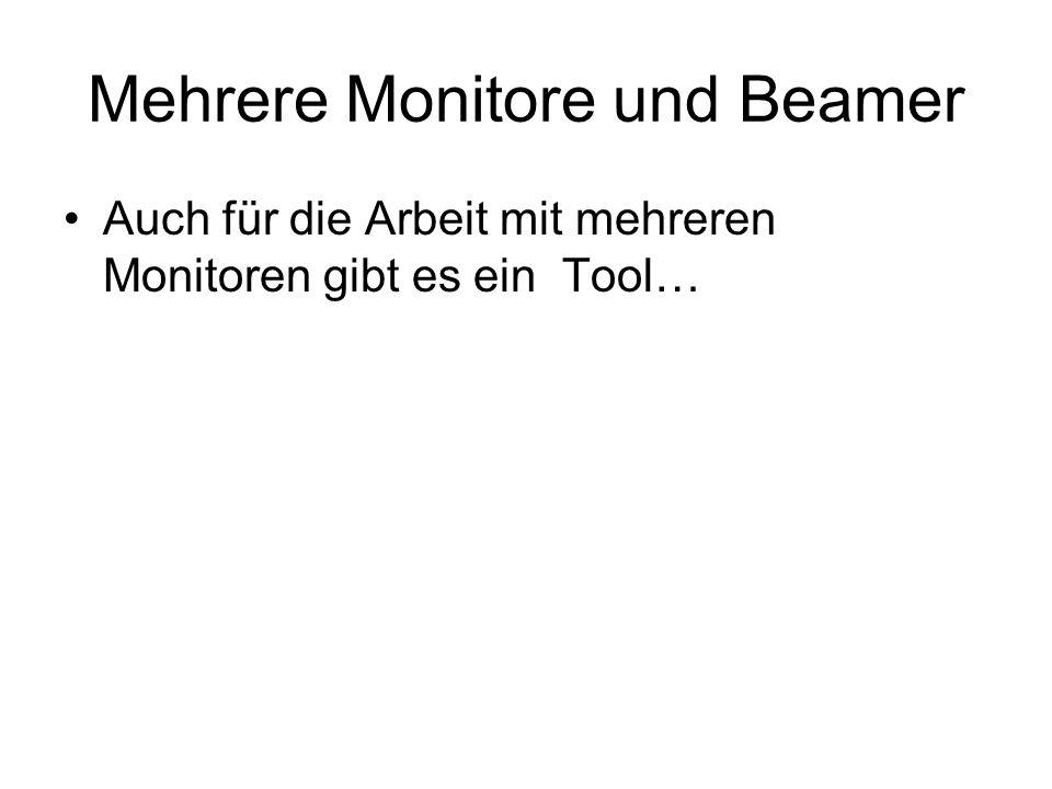 Mehrere Monitore und Beamer Auch für die Arbeit mit mehreren Monitoren gibt es ein Tool…