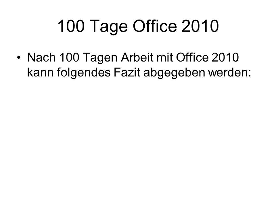 Nach 100 Tagen Arbeit mit Office 2010 kann folgendes Fazit abgegeben werden: