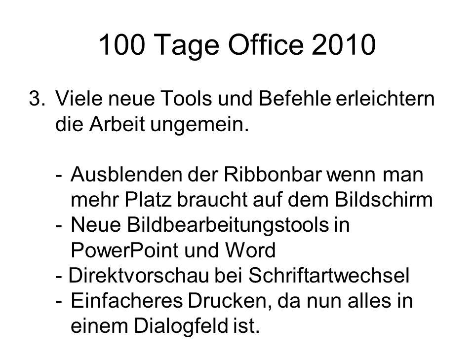 100 Tage Office 2010 3.Viele neue Tools und Befehle erleichtern die Arbeit ungemein.