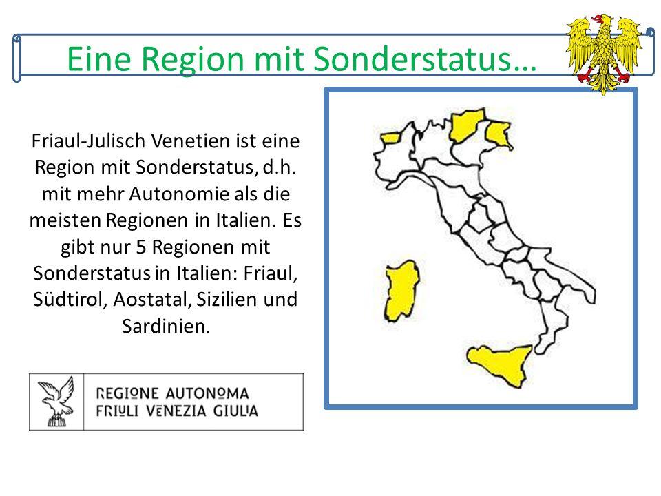Eine Region mit Sonderstatus… Friaul-Julisch Venetien ist eine Region mit Sonderstatus, d.h.