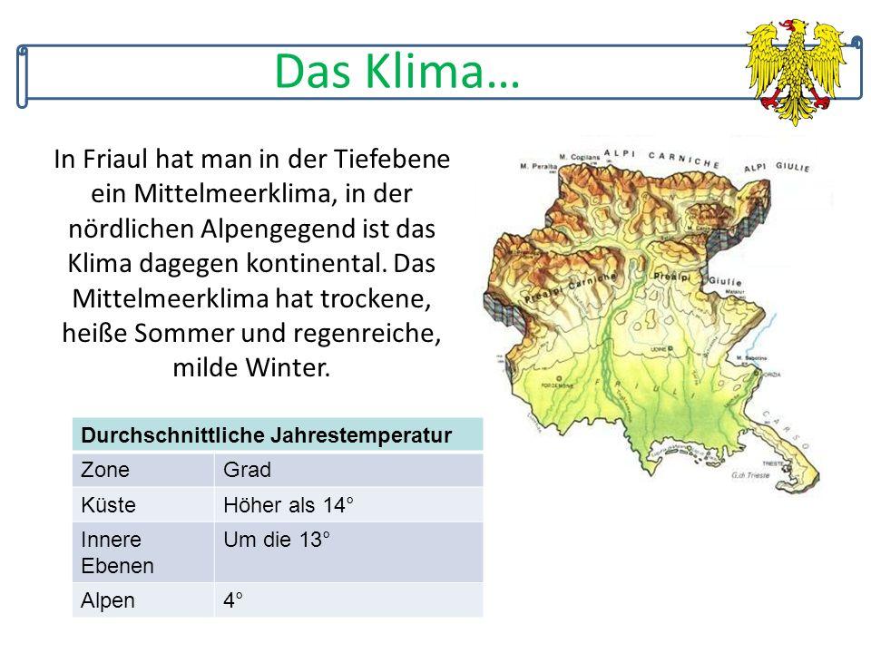 Das Klima… In Friaul hat man in der Tiefebene ein Mittelmeerklima, in der nördlichen Alpengegend ist das Klima dagegen kontinental.