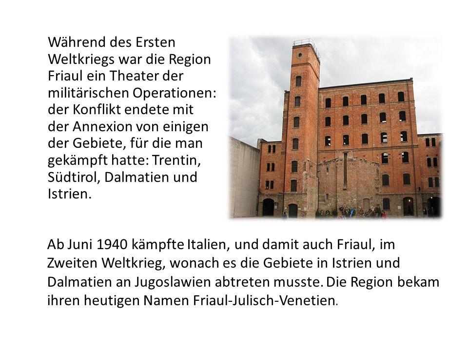 Während des Ersten Weltkriegs war die Region Friaul ein Theater der militärischen Operationen: der Konflikt endete mit der Annexion von einigen der Gebiete, für die man gekämpft hatte: Trentin, Südtirol, Dalmatien und Istrien.
