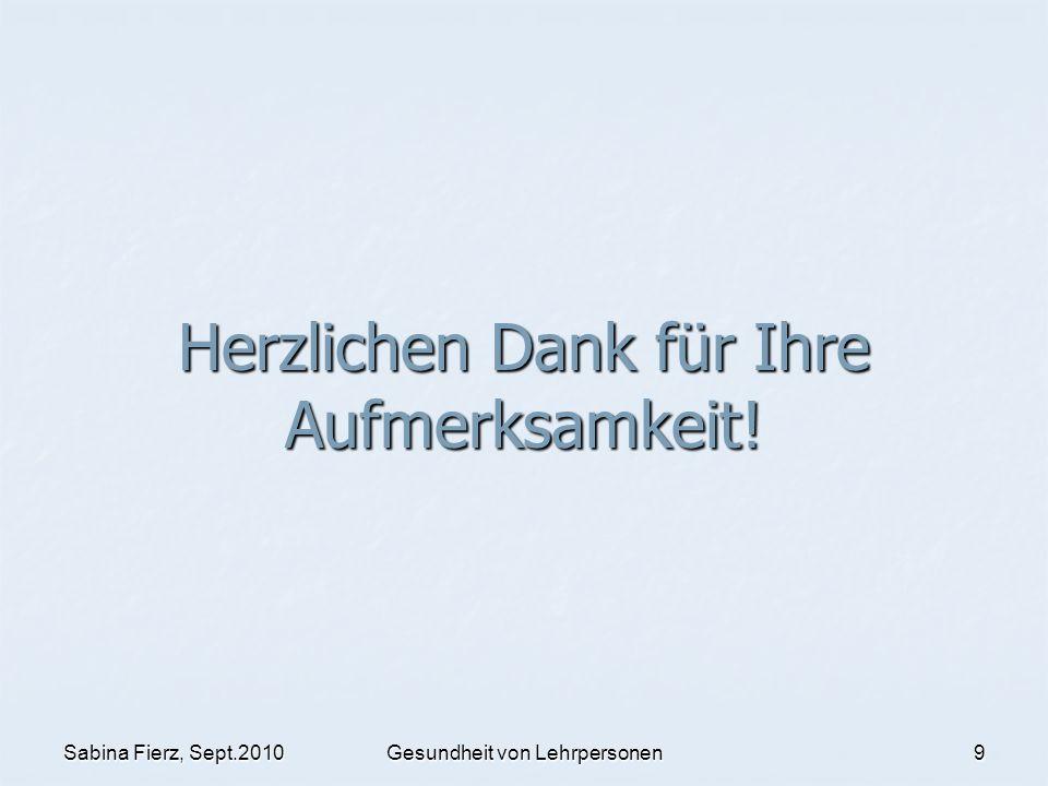 Sabina Fierz, Sept.2010Gesundheit von Lehrpersonen9 Herzlichen Dank für Ihre Aufmerksamkeit!