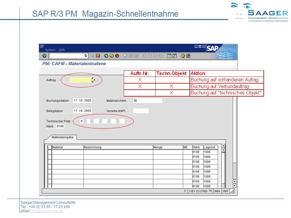SAP R/3 PM Magazin-Schnellentnahme Saager Management Consultants Tel.: +49 (0) 51 05 / 77 33 909 eMail info@saager-mc.deinfo@saager-mc.de