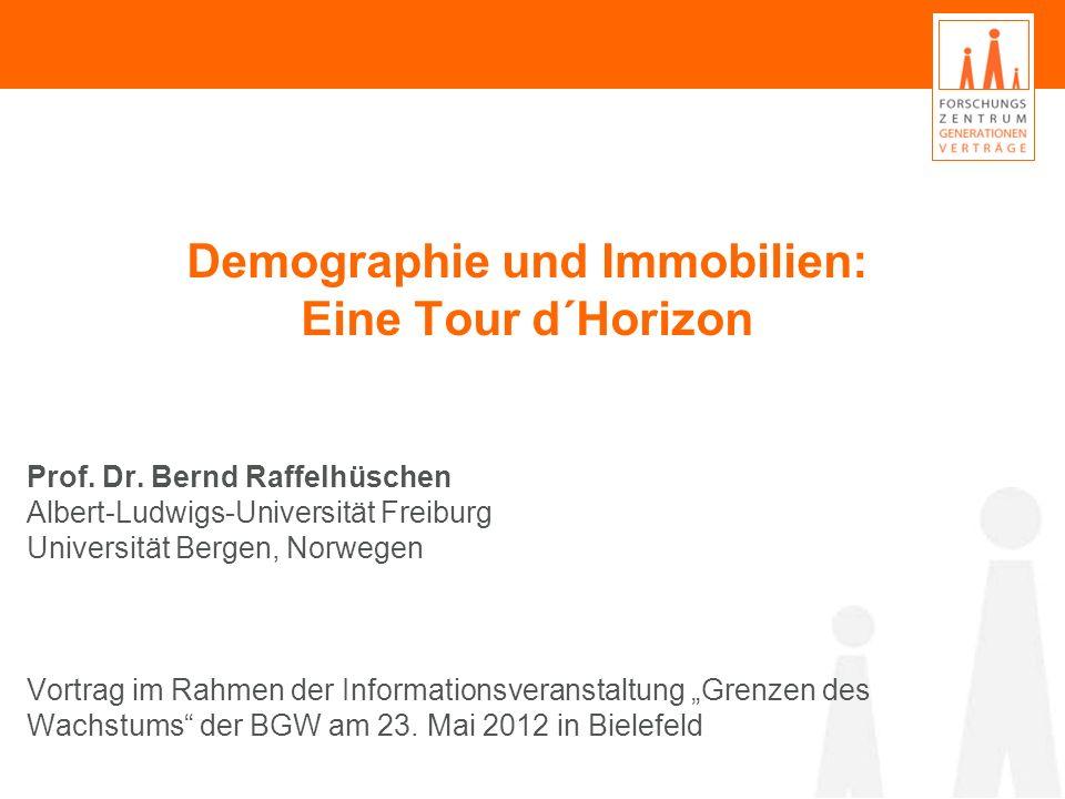Demographie und Immobilien: Eine Tour d´Horizon Prof. Dr. Bernd Raffelhüschen Albert-Ludwigs-Universität Freiburg Universität Bergen, Norwegen Vortrag