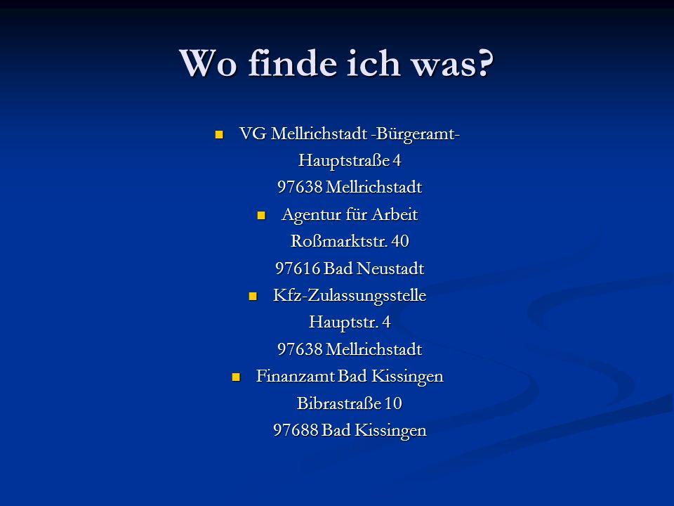 Wo finde ich was? VG Mellrichstadt -Bürgeramt- VG Mellrichstadt -Bürgeramt- Hauptstraße 4 97638 Mellrichstadt Agentur für Arbeit Agentur für Arbeit Ro