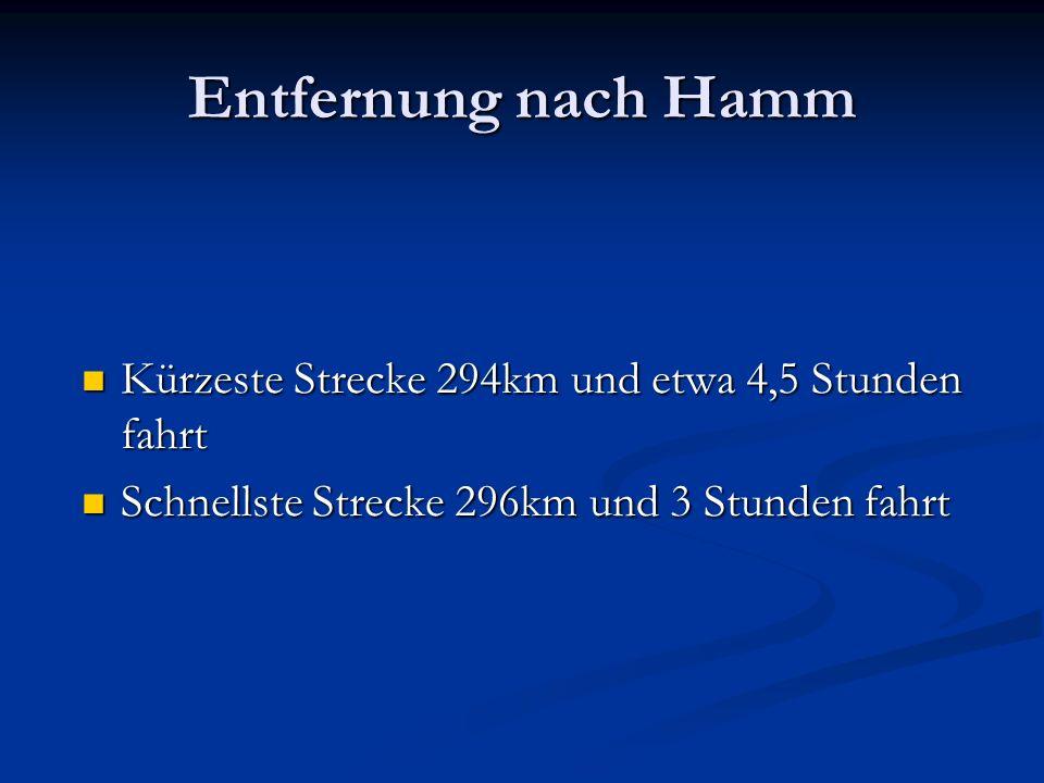 Entfernung nach Hamm Kürzeste Strecke 294km und etwa 4,5 Stunden fahrt Kürzeste Strecke 294km und etwa 4,5 Stunden fahrt Schnellste Strecke 296km und