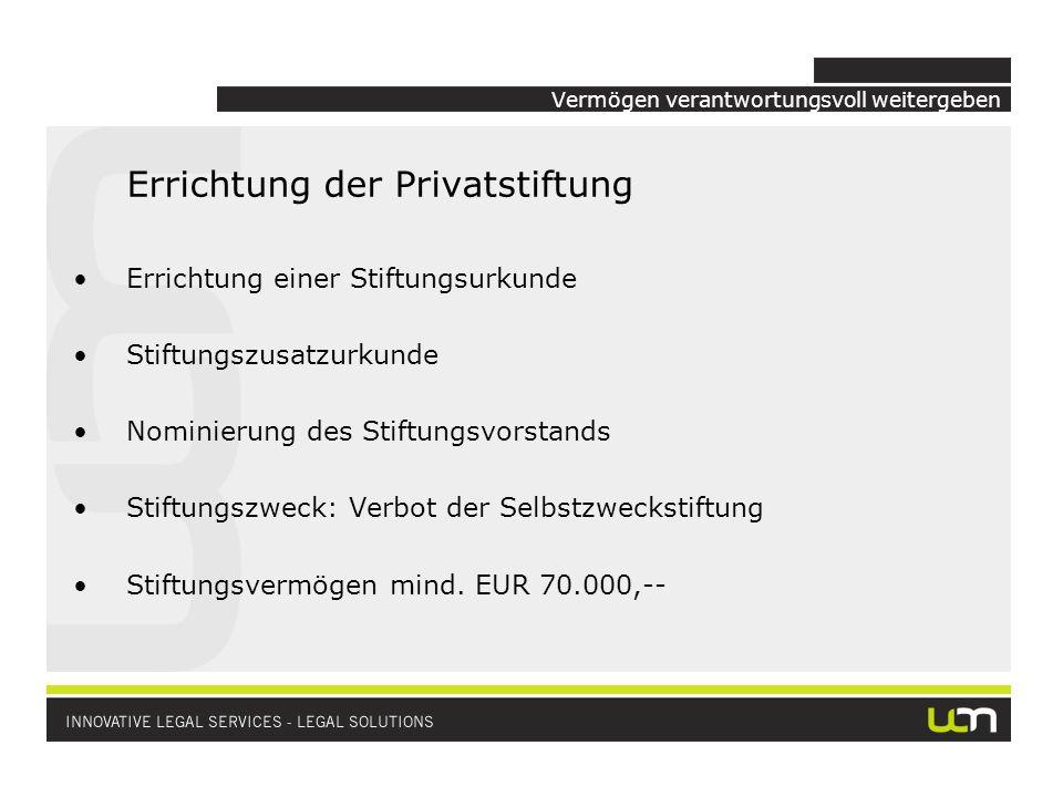 Vermögen verantwortungsvoll weitergeben Errichtung der Privatstiftung Errichtung einer Stiftungsurkunde Stiftungszusatzurkunde Nominierung des Stiftun