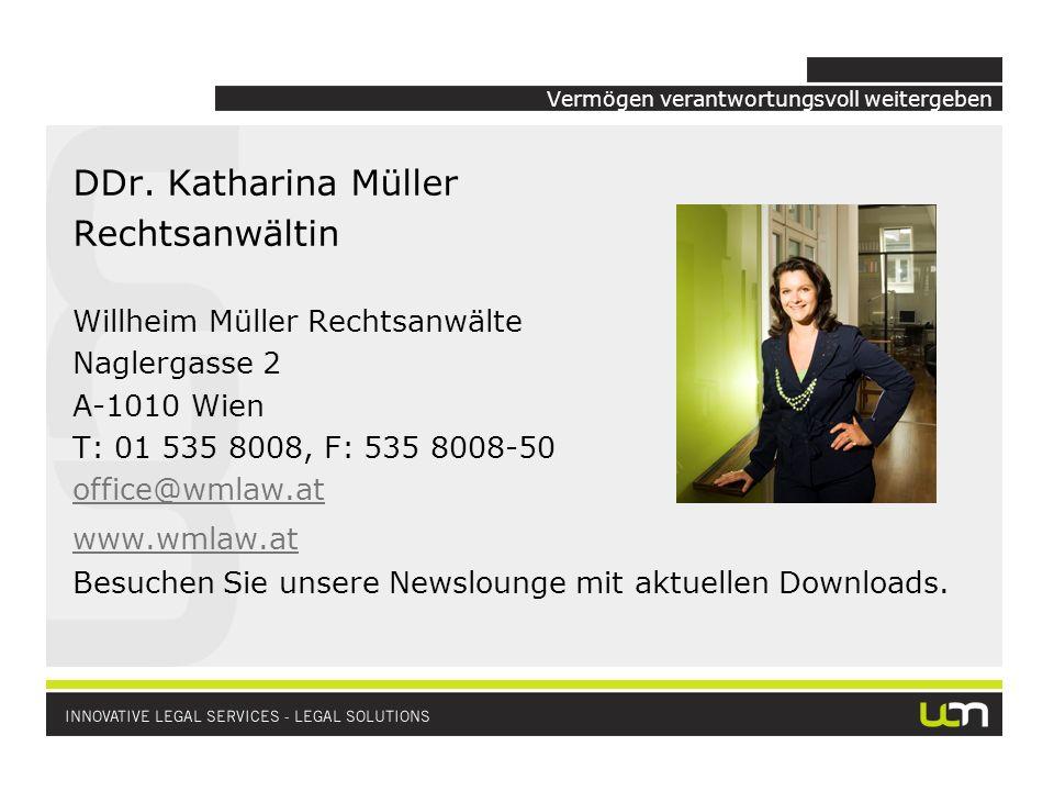 Vermögen verantwortungsvoll weitergeben DDr. Katharina Müller Rechtsanwältin Willheim Müller Rechtsanwälte Naglergasse 2 A-1010 Wien T: 01 535 8008, F