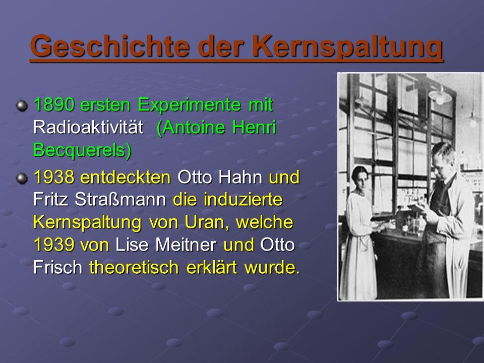 Geschichte der Kernspaltung 1890 ersten Experimente mit Radioaktivität ( ( ( (Antoine Henri Becquerels) 1938 entdeckten Otto Hahn und Fritz Straßmann