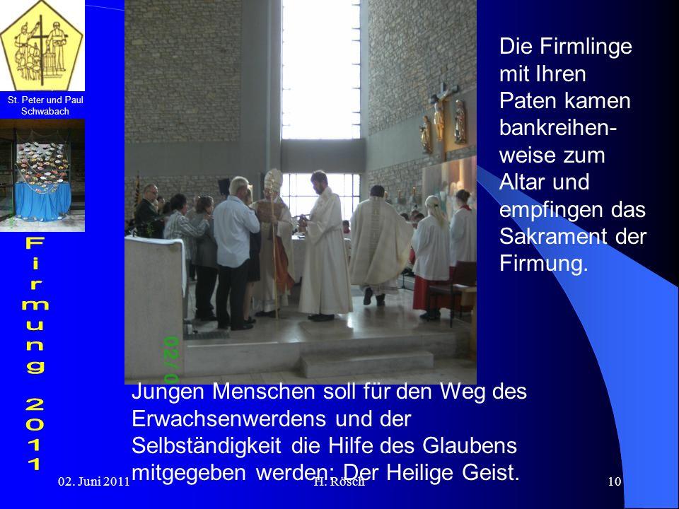 St. Peter und Paul Schwabach 02. Juni 2011H. Rösch10 Die Firmlinge mit Ihren Paten kamen bankreihen- weise zum Altar und empfingen das Sakrament der F